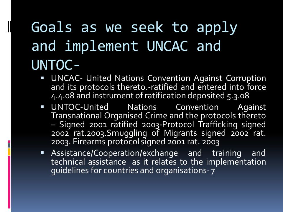 Scope of Convention  UNCAC  The Convention obliges states parties to enhance their cooperation at various levels with developing countries, with a view to strengthening the capacity of the latter to prevent and combat corruption .