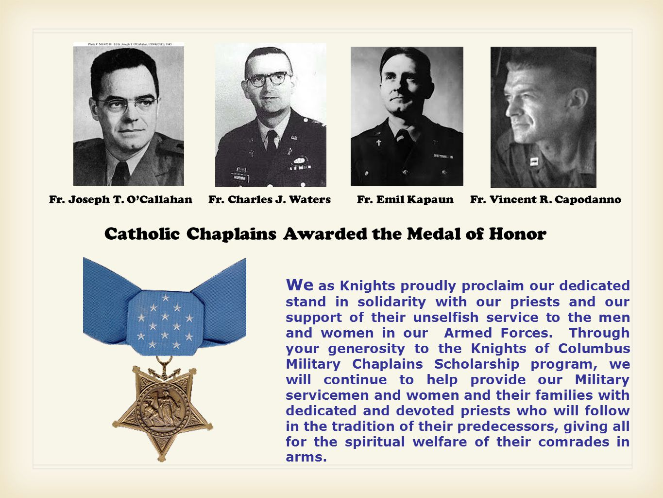 Fr. Joseph T. O'CallahanFr. Vincent R. CapodannoFr. Charles J. WatersFr. Emil Kapaun Catholic Chaplains Awarded the Medal of Honor We as Knights proud