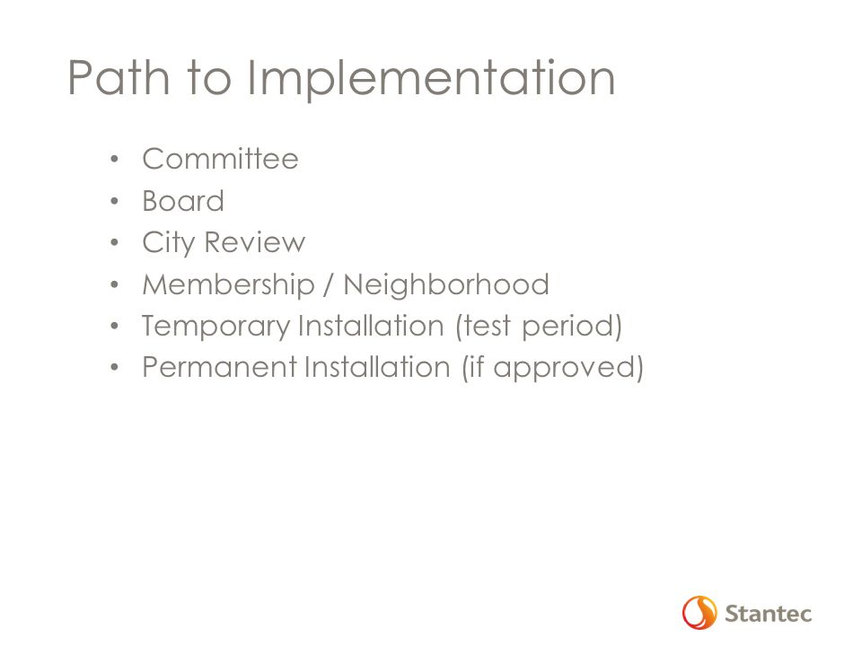Path to Implementation Committee Board City Review Membership / Neighborhood Temporary Installation (test period) Permanent Installation (if approved)