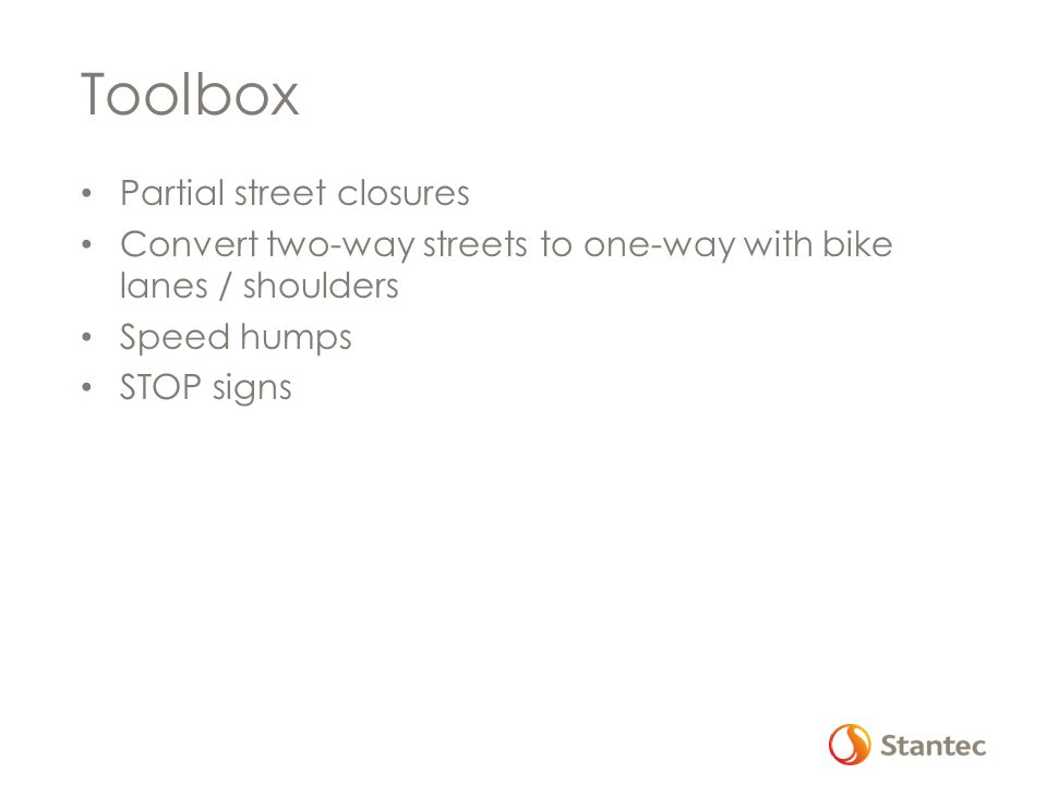 Toolbox Partial street closures Convert two-way streets to one-way with bike lanes / shoulders Speed humps STOP signs