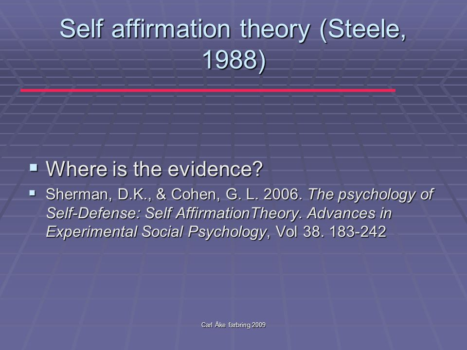 Carl Åke farbring 2009 Self affirmation theory (Steele, 1988)  Where is the evidence.