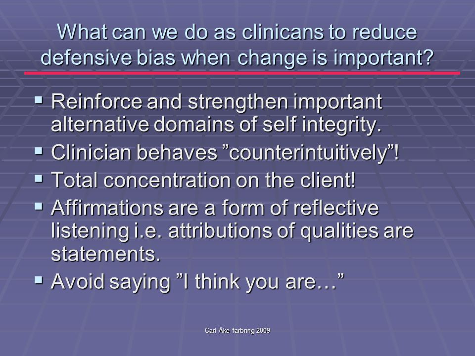 Carl Åke farbring 2009 What can we do as clinicans to reduce defensive bias when change is important.