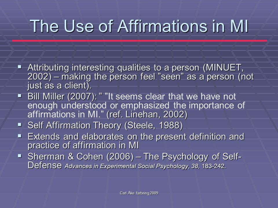 Carl Åke farbring 2009 Other aspects of affirmations…  Affirmations on the focussed area may backfire.