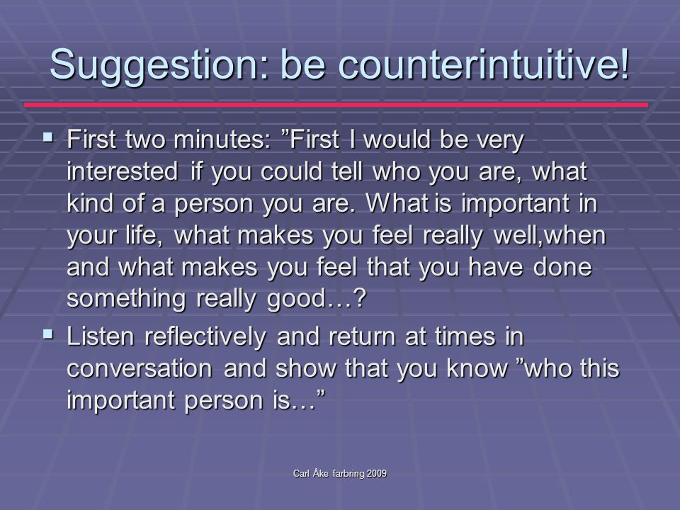 Carl Åke farbring 2009 Suggestion: be counterintuitive.