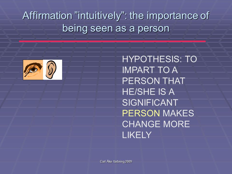 Carl Åke farbring 2009 Basic tenets in Self Affirmation Theory (Steele, 1988)  People are strongly motivated to uphold self integrity and self respect and a positive image of themselves on domains that are important.