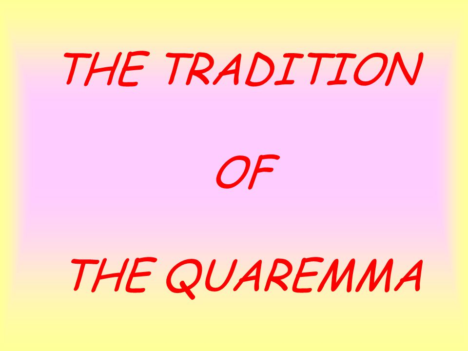 THE TRADITION OF THE QUAREMMA