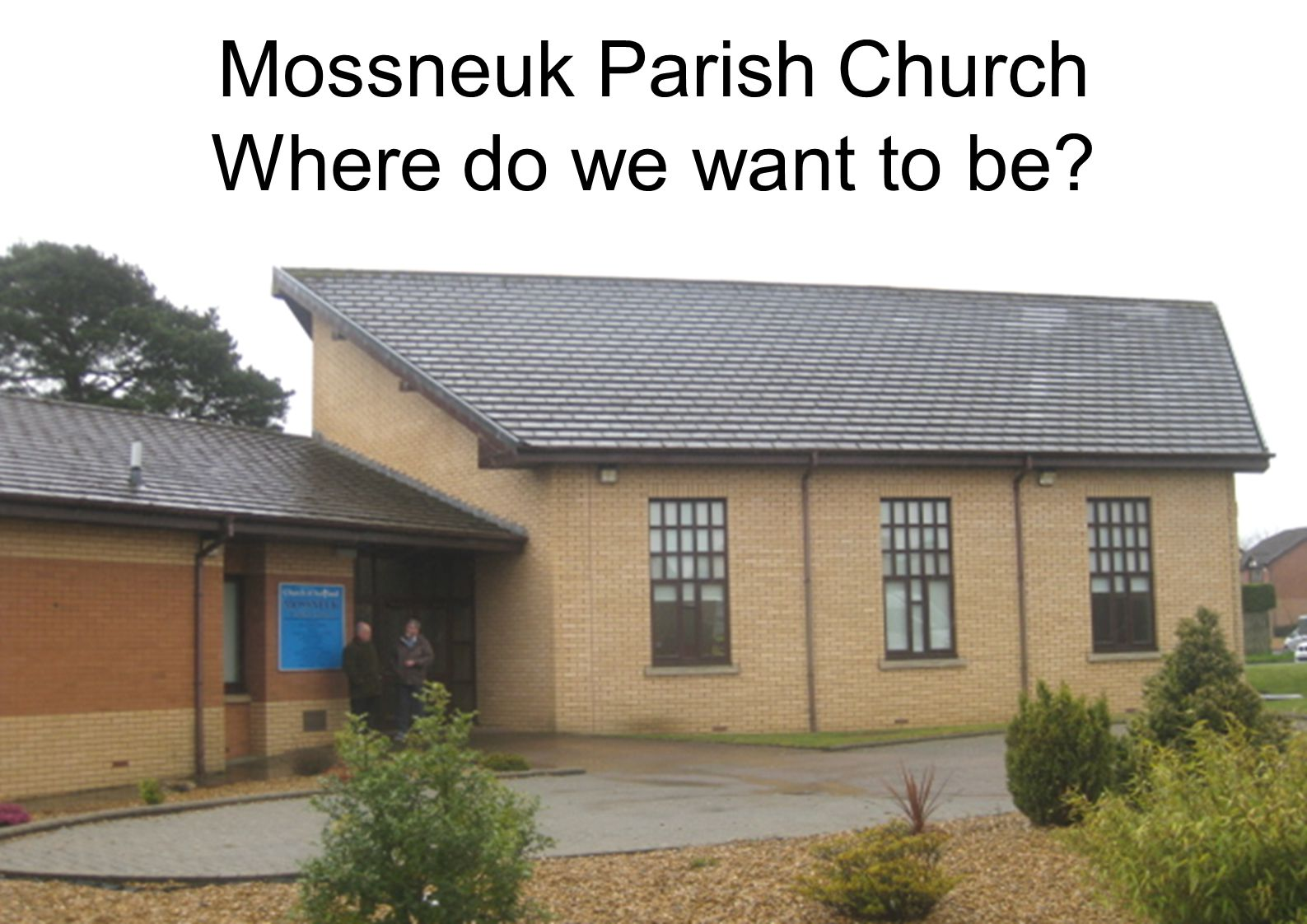 Mossneuk Parish Church Where do we want to be
