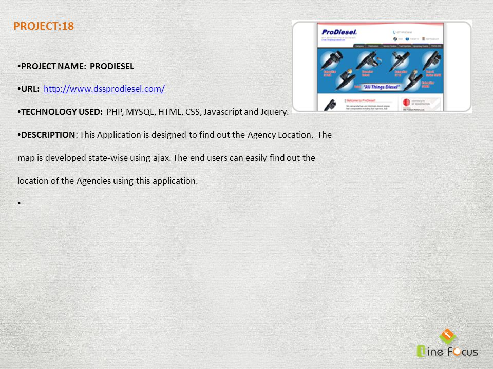 PROJECT:18 PROJECT NAME: PRODIESEL URL: http://www.dssprodiesel.com/http://www.dssprodiesel.com/ TECHNOLOGY USED: PHP, MYSQL, HTML, CSS, Javascript and Jquery.