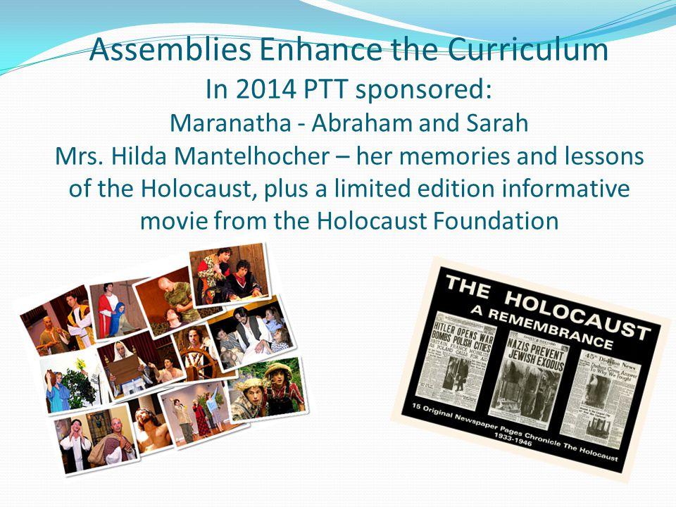 Assemblies Enhance the Curriculum In 2014 PTT sponsored: Maranatha - Abraham and Sarah Mrs.
