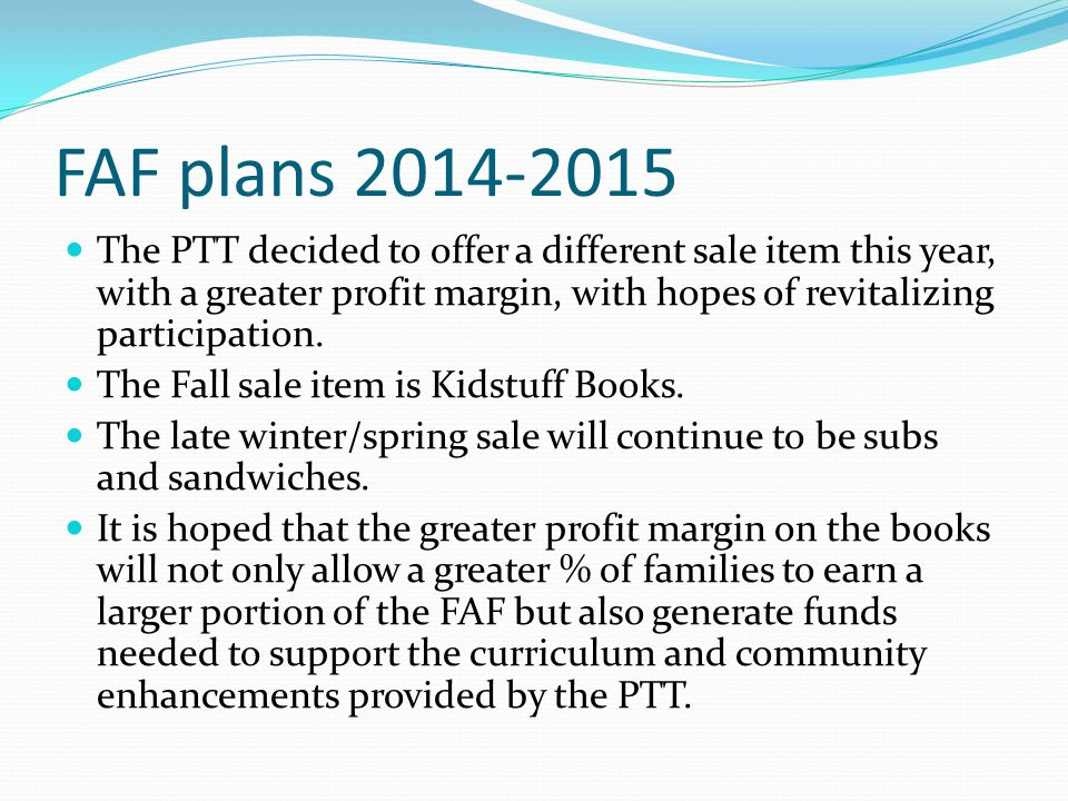 FAF plans 2014-2015 The PTT decided to offer a different sale item this year, with a greater profit margin, with hopes of revitalizing participation.