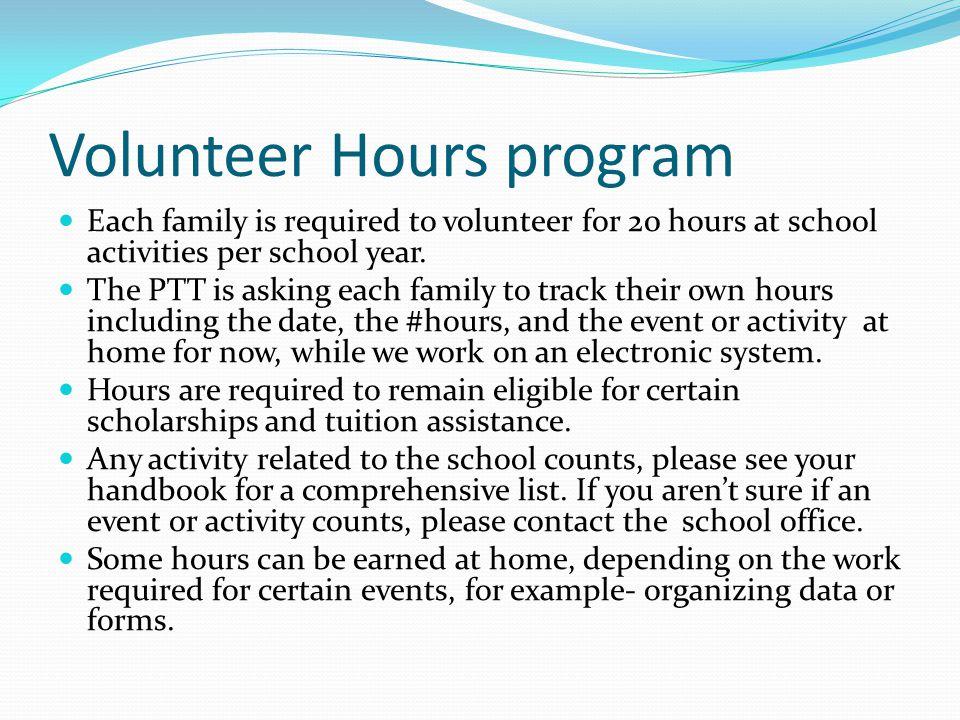 Volunteer Hours program Each family is required to volunteer for 20 hours at school activities per school year.