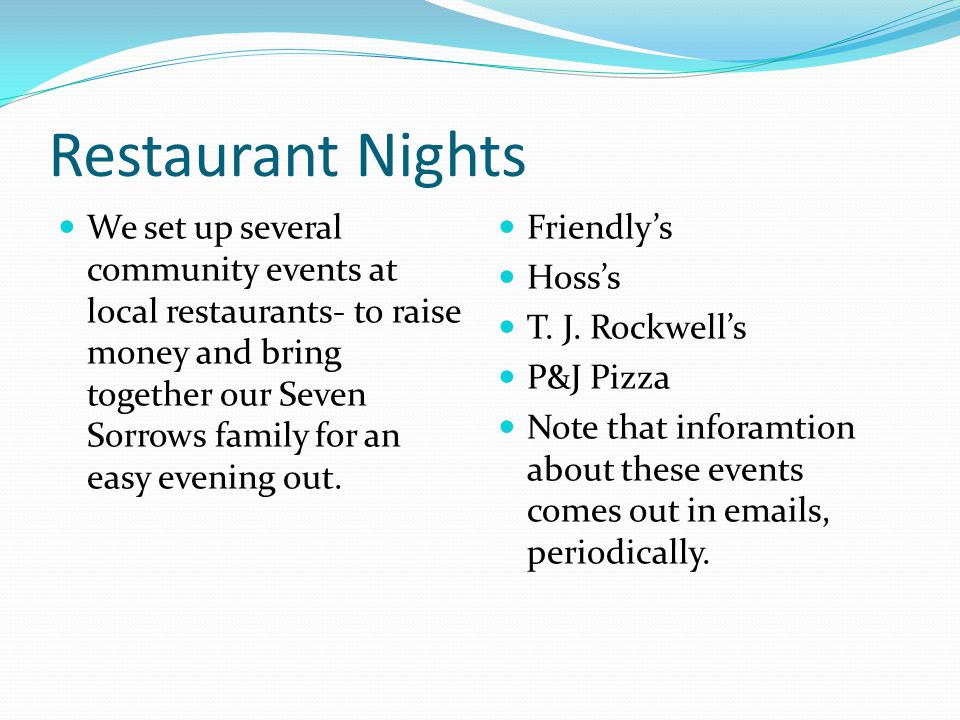 Restaurant Nights We set up several community events at local restaurants- to raise money and bring together our Seven Sorrows family for an easy evening out.