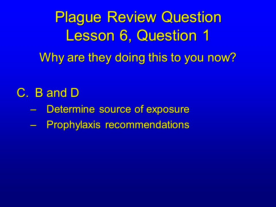Plague Review Question Lesson 6, Question 2 You're on hospital emergency response teamYou're on hospital emergency response team Categorizing plague cases at your hospitalCategorizing plague cases at your hospital A confirmed case would NOT include…