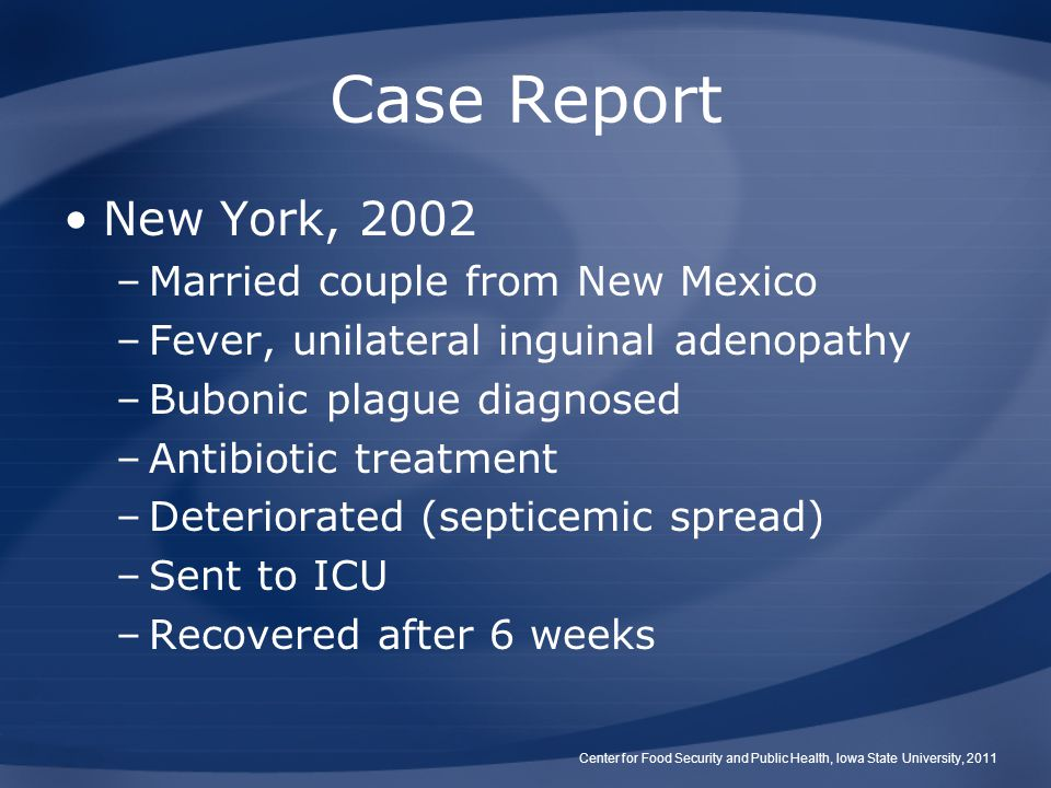 Case Report New York, 2002 –Married couple from New Mexico –Fever, unilateral inguinal adenopathy –Bubonic plague diagnosed –Antibiotic treatment –Det