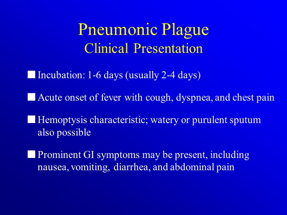 Pneumonic Plague Clinical Presentation Incubation: 1-6 days (usually 2-4 days) Acute onset of fever with cough, dyspnea, and chest pain Hemoptysis cha