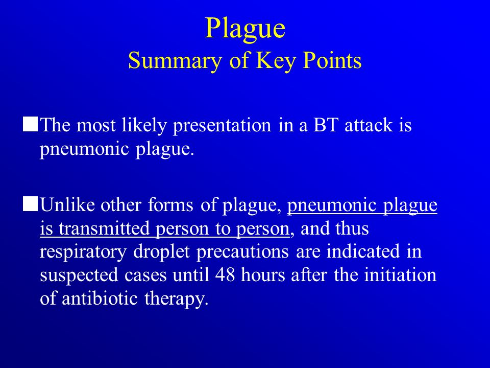 Plague Summary of Key Points The most likely presentation in a BT attack is pneumonic plague. Unlike other forms of plague, pneumonic plague is transm