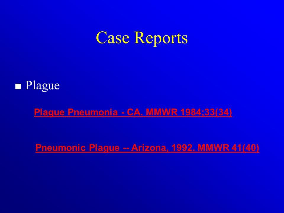Case Reports Plague Plague Pneumonia - CA. MMWR 1984;33(34) Pneumonic Plague -- Arizona, 1992. MMWR 41(40)