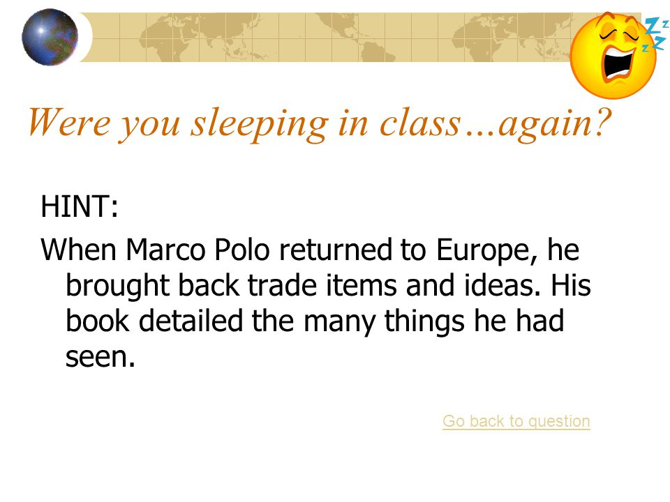 The stories from Marco Polo's travels encouraged Europeans to: a.