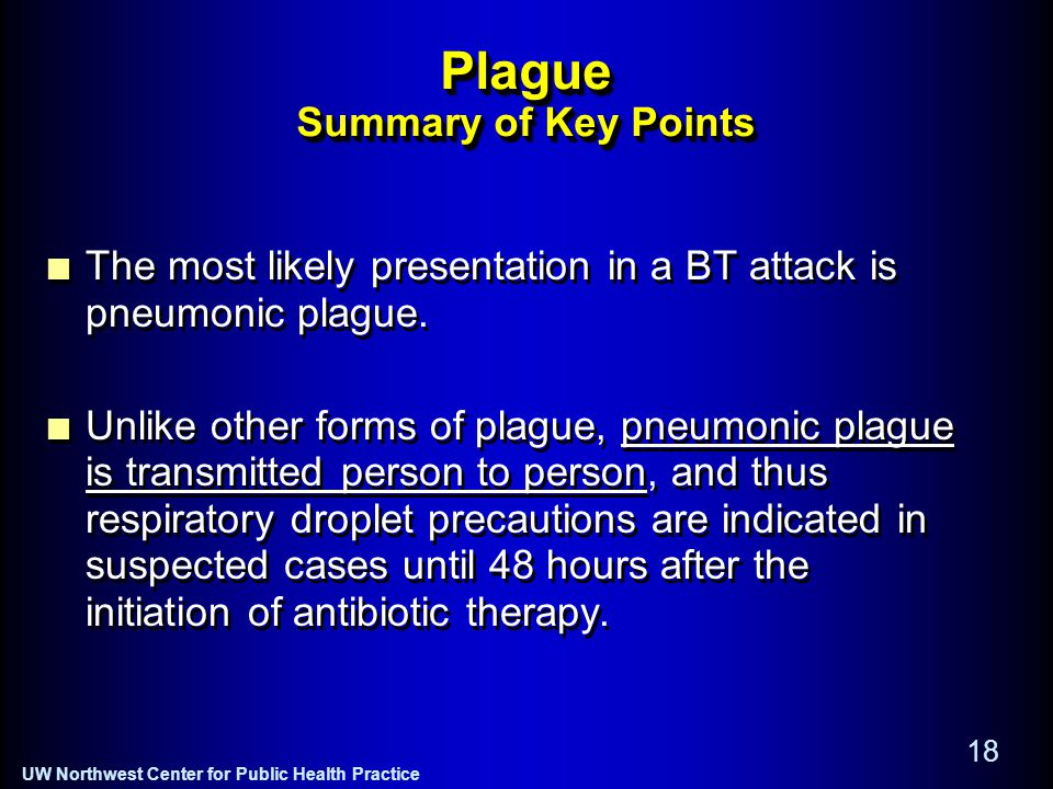 UW Northwest Center for Public Health Practice 18 Plague Summary of Key Points The most likely presentation in a BT attack is pneumonic plague.