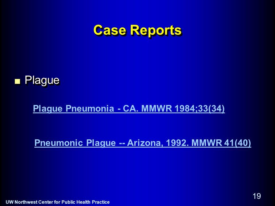 UW Northwest Center for Public Health Practice 19 Case Reports PlaguePlague Plague Pneumonia - CA.