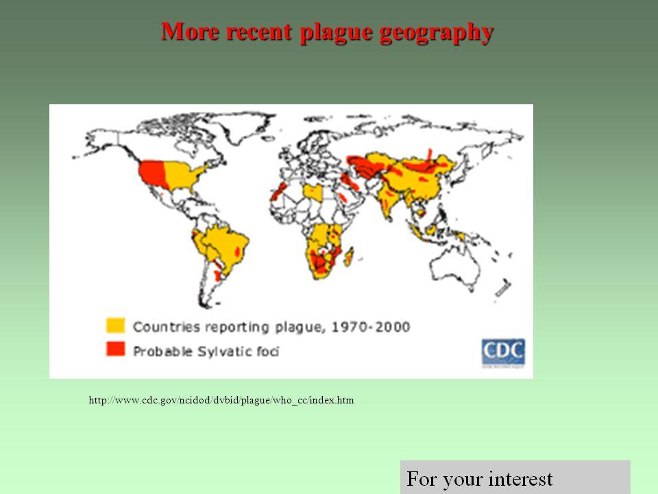 More recent plague geography http://www.cdc.gov/ncidod/dvbid/plague/who_cc/index.htm