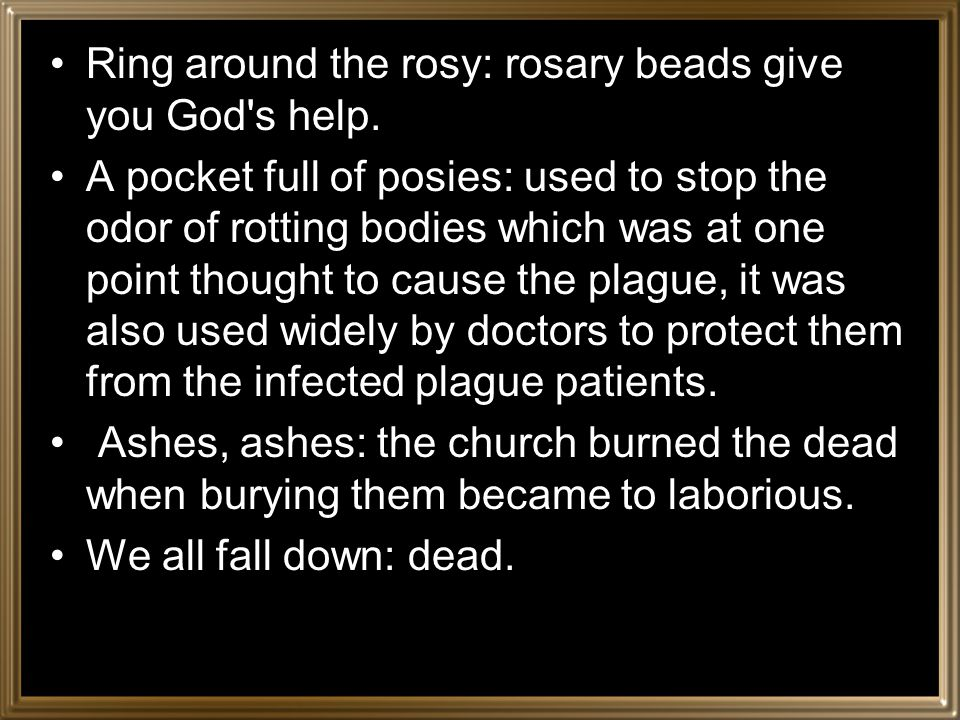 Effect on Children Children suffered as well. A common nursery rhyme is: Ring a-round the rosy Pocket full of posies Ashes, ashes! We all fall down!