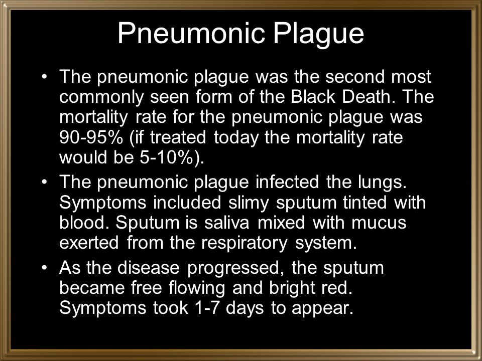 Pneumonic Plague The pneumonic plague was the second most commonly seen form of the Black Death.
