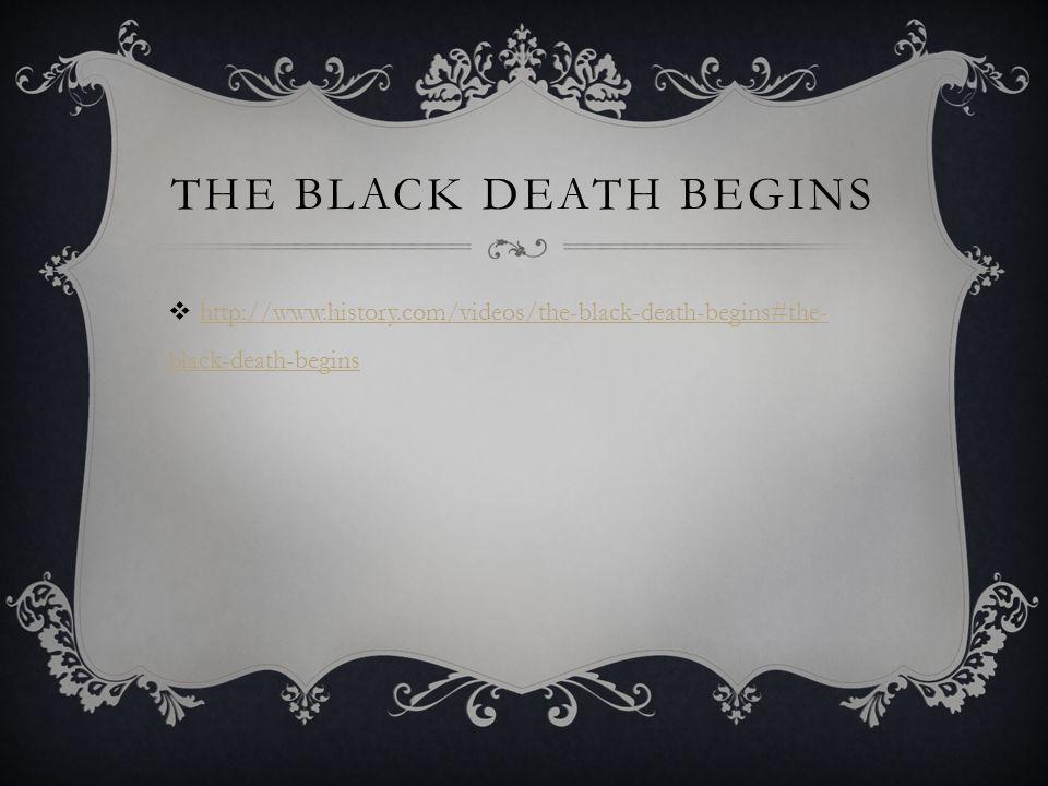 THE BLACK DEATH BEGINS  http://www.history.com/videos/the-black-death-begins#the- black-death-begins http://www.history.com/videos/the-black-death-be