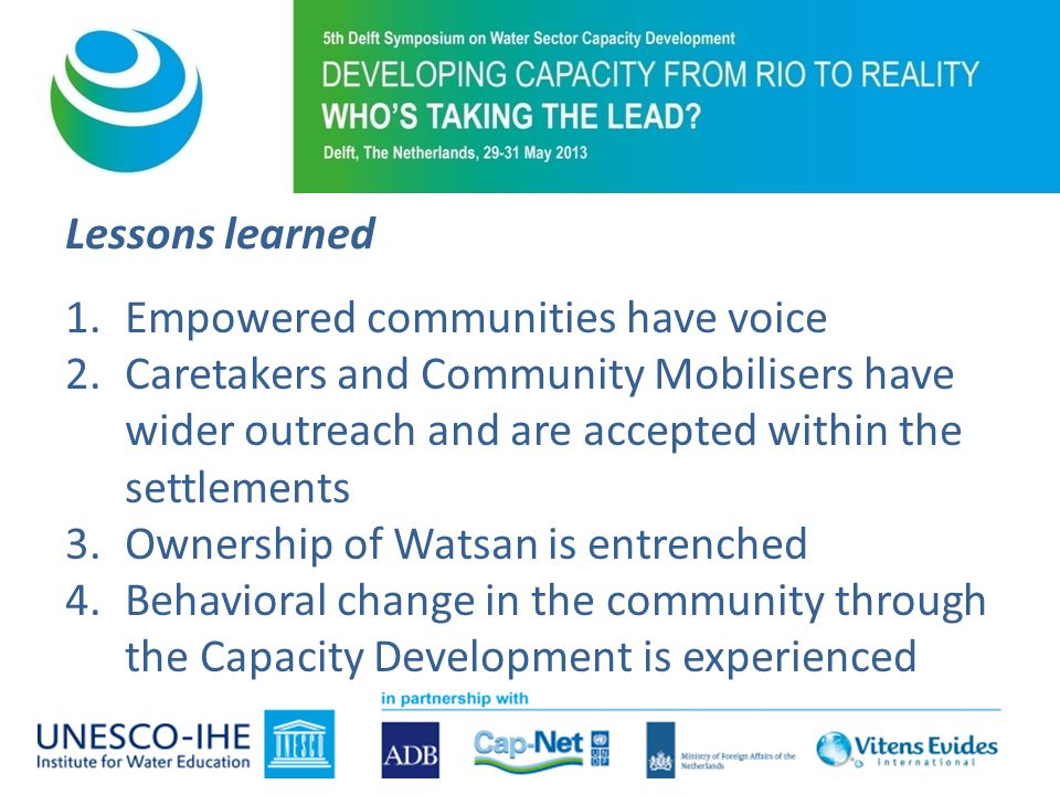 Lessons learned 1.Empowered communities have voice 2.Caretakers and Community Mobilisers have wider outreach and are accepted within the settlements 3