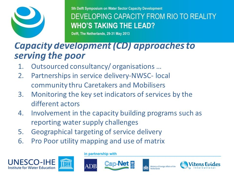 Capacity development (CD) approaches to serving the poor 1.Outsourced consultancy/ organisations … 2.Partnerships in service delivery-NWSC- local comm