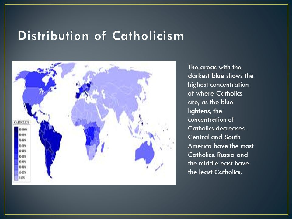 The areas with the darkest blue shows the highest concentration of where Catholics are, as the blue lightens, the concentration of Catholics decreases.