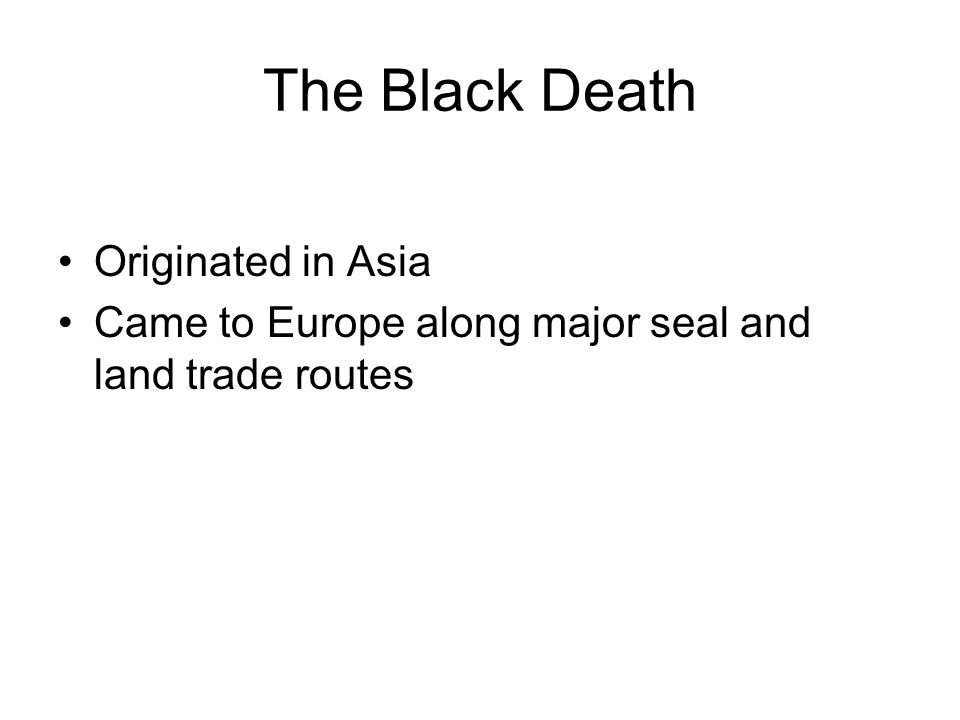 The Black Death Originated in Asia Came to Europe along major seal and land trade routes