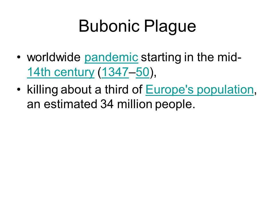 Bubonic Plague worldwide pandemic starting in the mid- 14th century (1347–50),pandemic 14th century134750 killing about a third of Europe s population, an estimated 34 million people.Europe s population