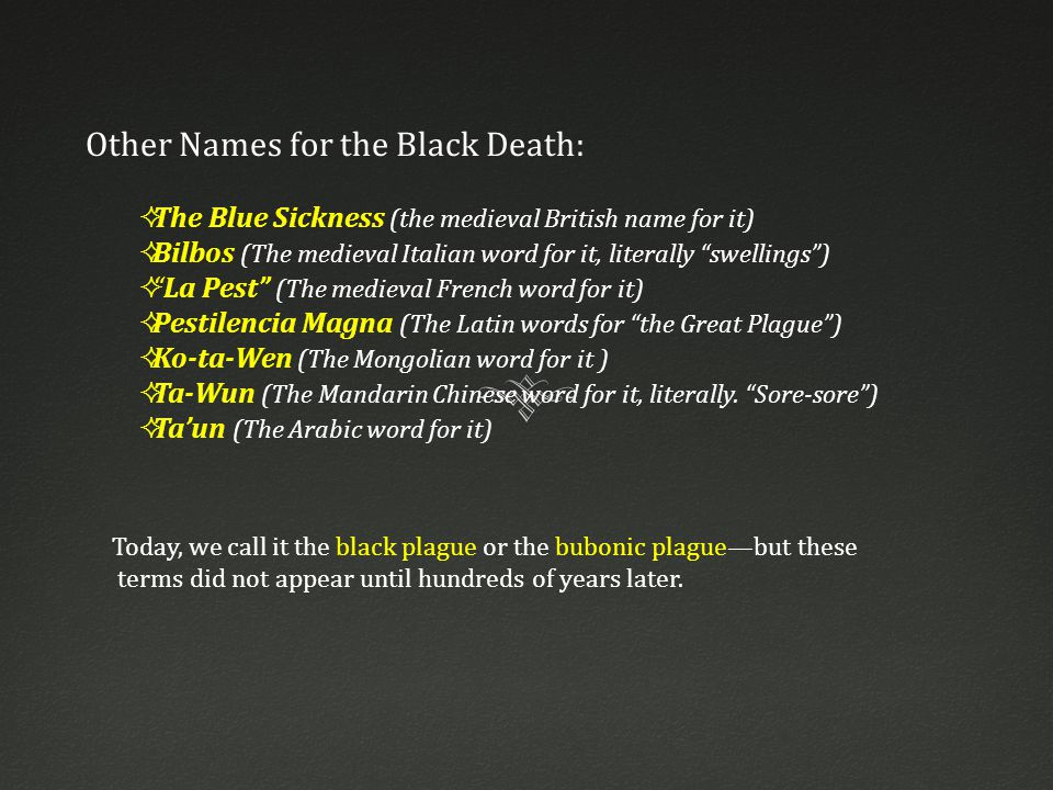 Today, we call it the black plague or the bubonic plague—but these terms did not appear until hundreds of years later.