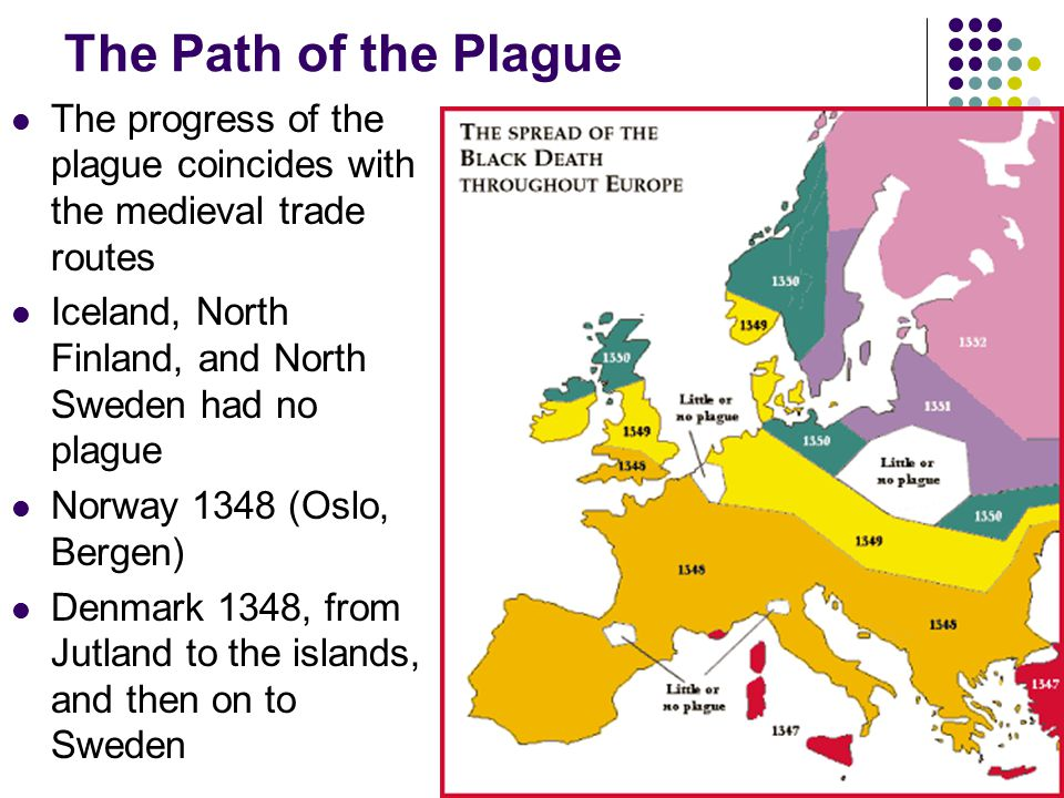 The Path of the Plague The progress of the plague coincides with the medieval trade routes Iceland, North Finland, and North Sweden had no plague Norw