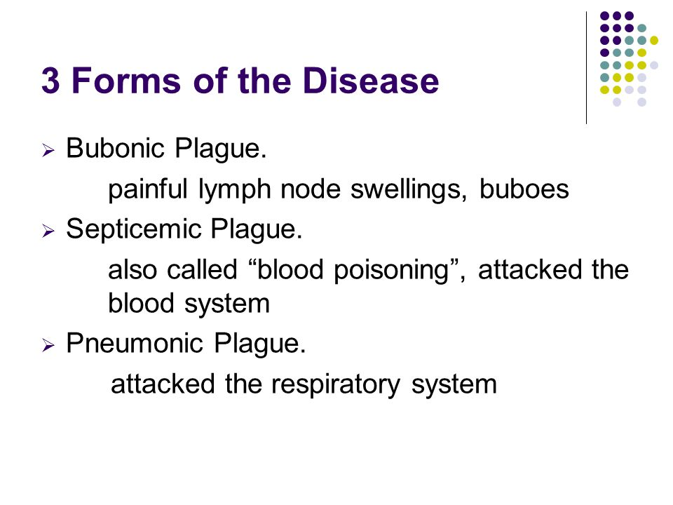 The Bubonic Plague Painful lymph node swelling, called buboes In groins and armpits Oozing pus and blood Damage to the skin and underlying tissue Dark blotches = acral necrosis  Black Death!