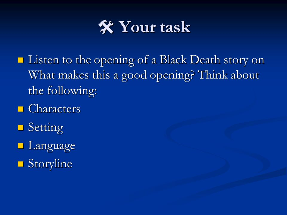  Your task Listen to the opening of a Black Death story on What makes this a good opening.