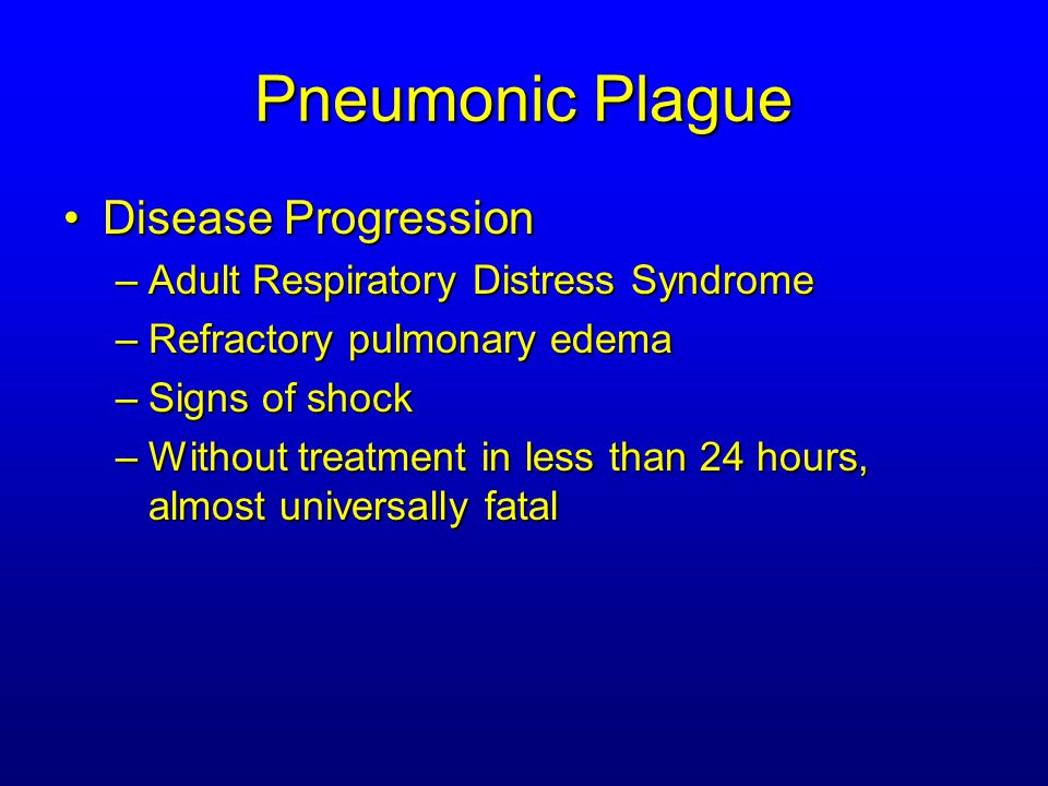 Pneumonic Plague Coughing patient can spreadCoughing patient can spread Respiratory precautionsRespiratory precautions Rapidly expanding infiltratesRapidly expanding infiltrates Pulmonary parenchymal necrosis and hemorrhagePulmonary parenchymal necrosis and hemorrhage Occasional pulmonary abscessesOccasional pulmonary abscesses Enlarged hilar nodes and pleural effusionsEnlarged hilar nodes and pleural effusions