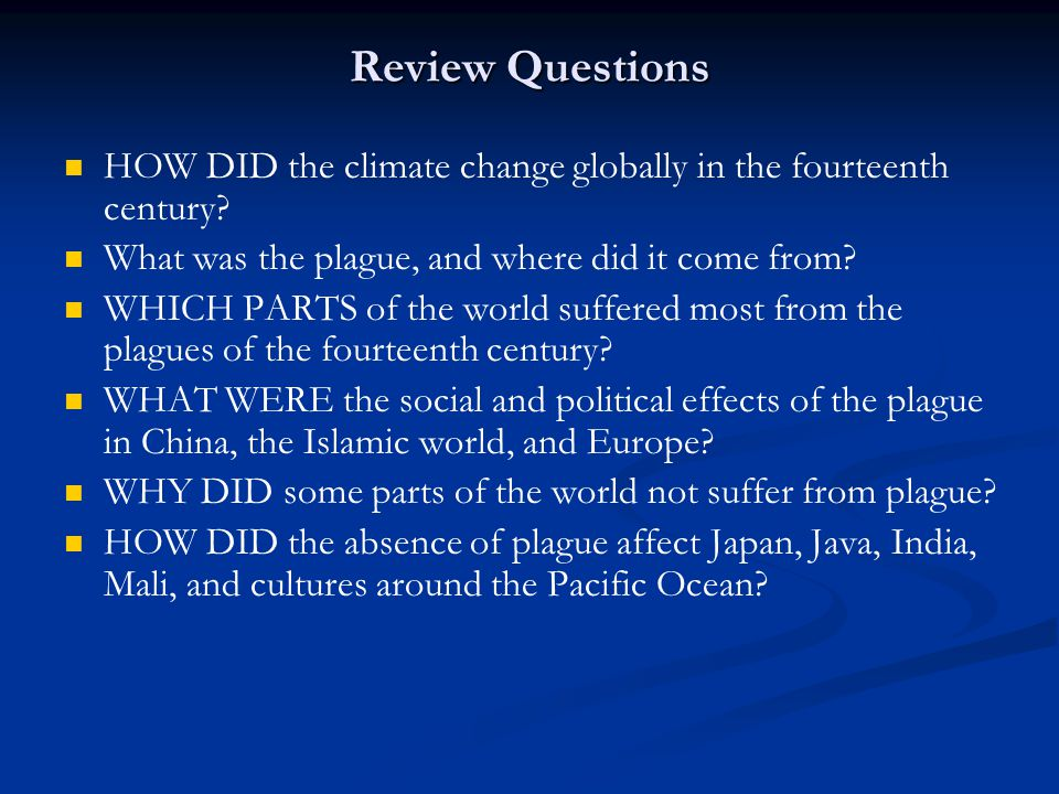 Review Questions HOW DID the climate change globally in the fourteenth century? What was the plague, and where did it come from? WHICH PARTS of the wo