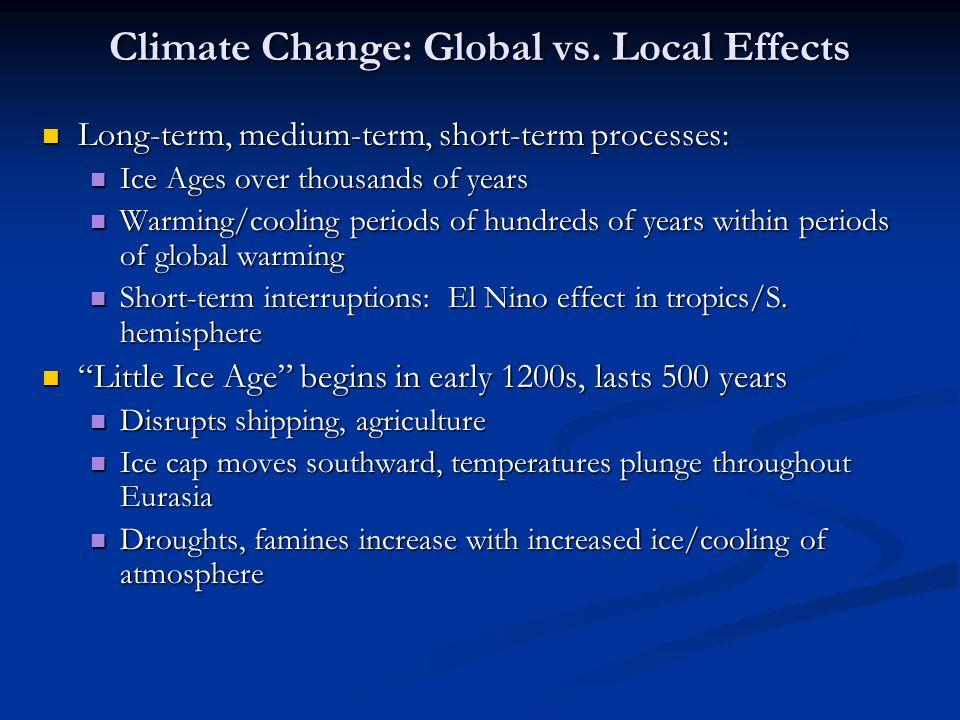Climate Change: Global vs. Local Effects Long-term, medium-term, short-term processes: Long-term, medium-term, short-term processes: Ice Ages over tho