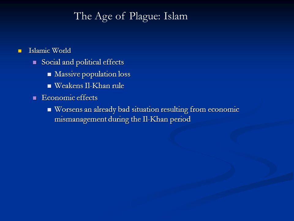 Islamic World Islamic World Social and political effects Social and political effects Massive population loss Massive population loss Weakens Il-Khan