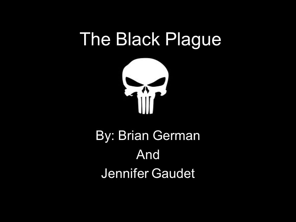 The Black Plague By: Brian German And Jennifer Gaudet