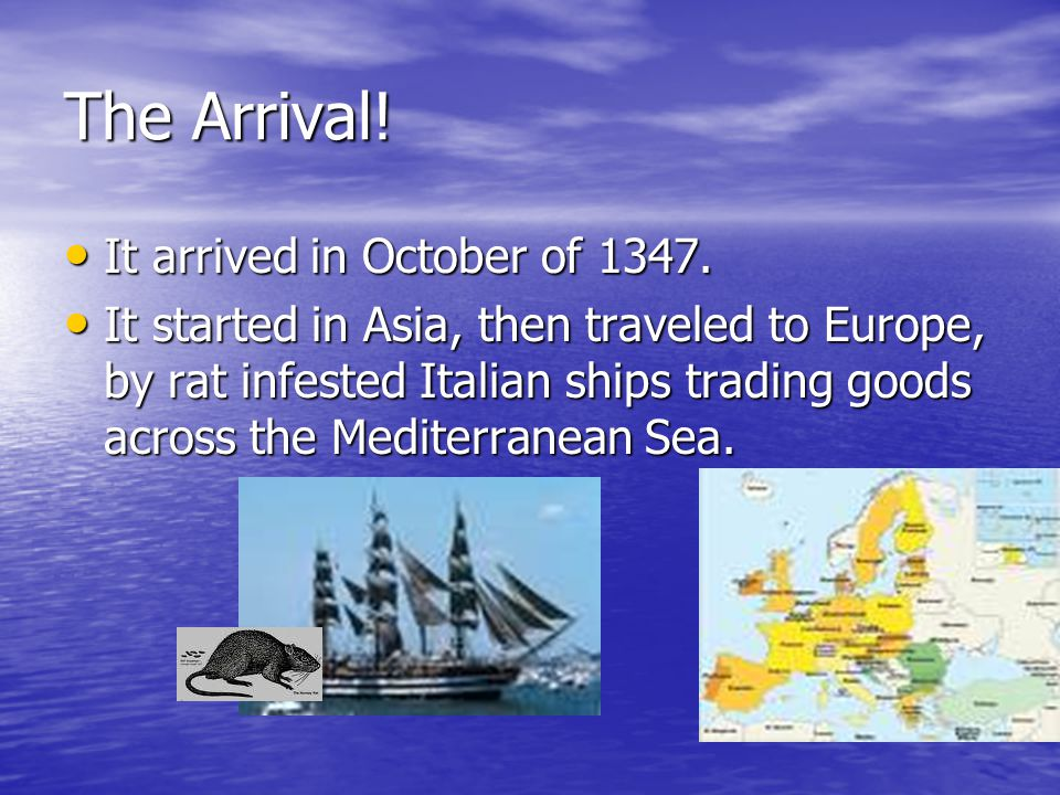 The Arrival.It arrived in October of 1347. It arrived in October of 1347.