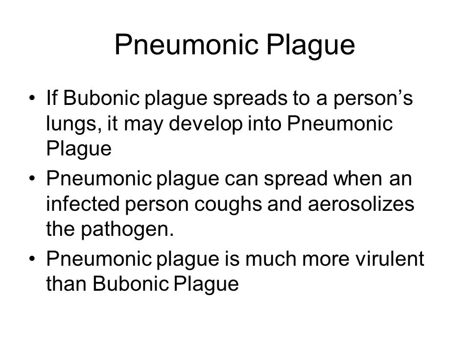 Septicemic Plague The least common form of the plague can occur if the bacterium spreads to the bloodstream of a person with Bubonic or Pneumonic plague.