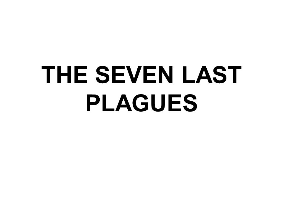 9-SP THE SEVEN LAST PLAGUES It will be too late to attempt to prepare when the plagues begin to fall.