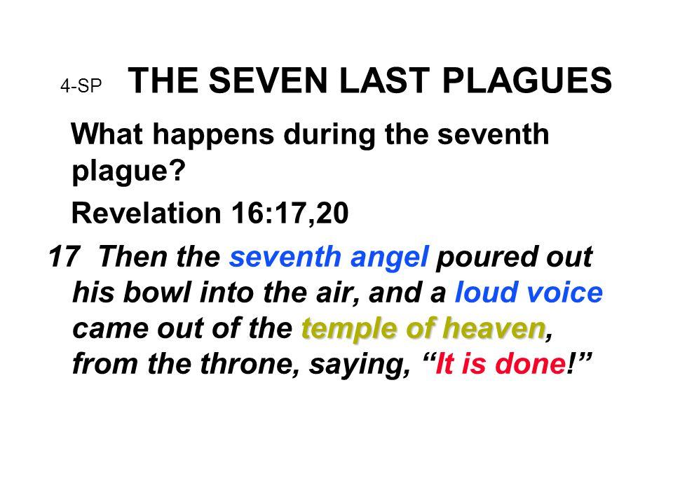 4-SP THE SEVEN LAST PLAGUES What happens during the seventh plague.