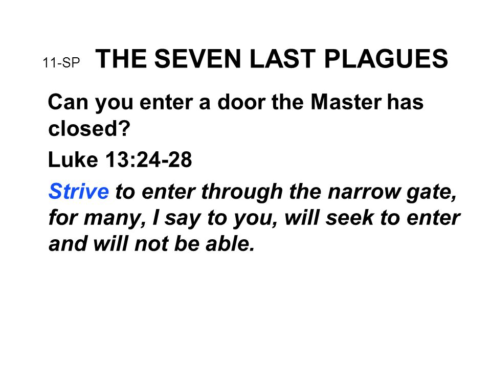11-SP THE SEVEN LAST PLAGUES Can you enter a door the Master has closed.
