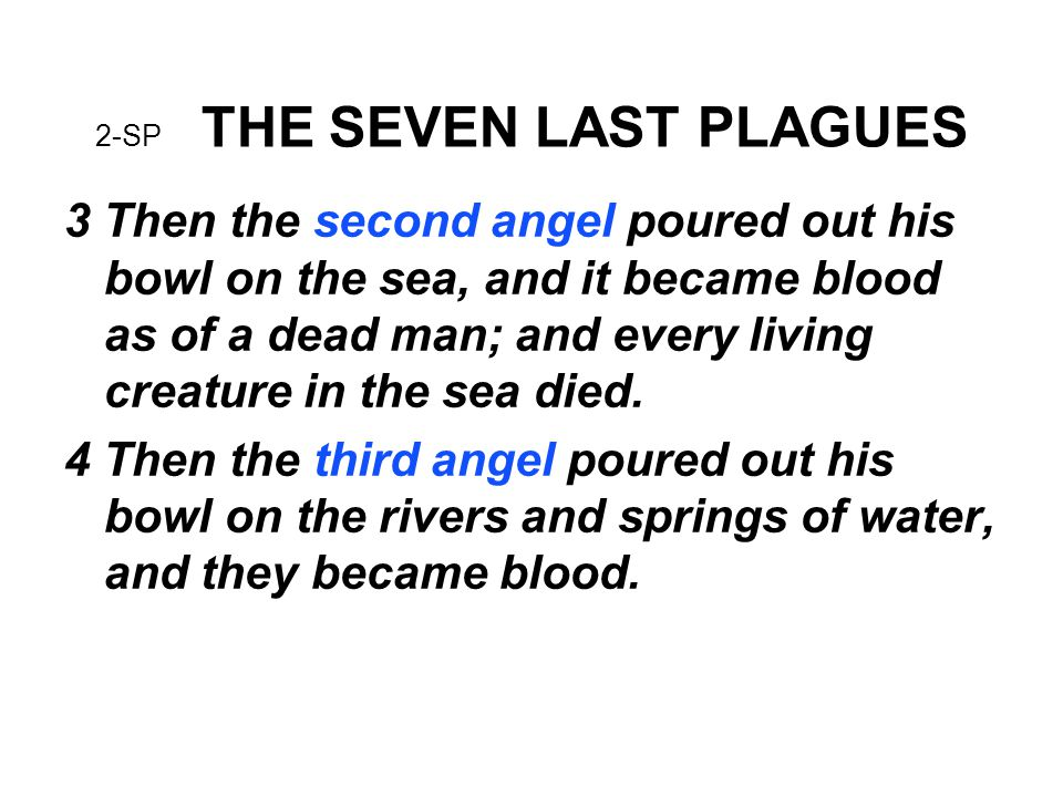 2-SP THE SEVEN LAST PLAGUES The first plague will be a terrible sore on all the millions of people have the mark of the beast on their forehead or in their hand.