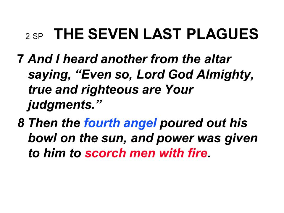 2-SP THE SEVEN LAST PLAGUES 9 And men were scorched with great heat, and they blasphemed the name of God who has power over these plagues; and they did not repent and give Him glory.