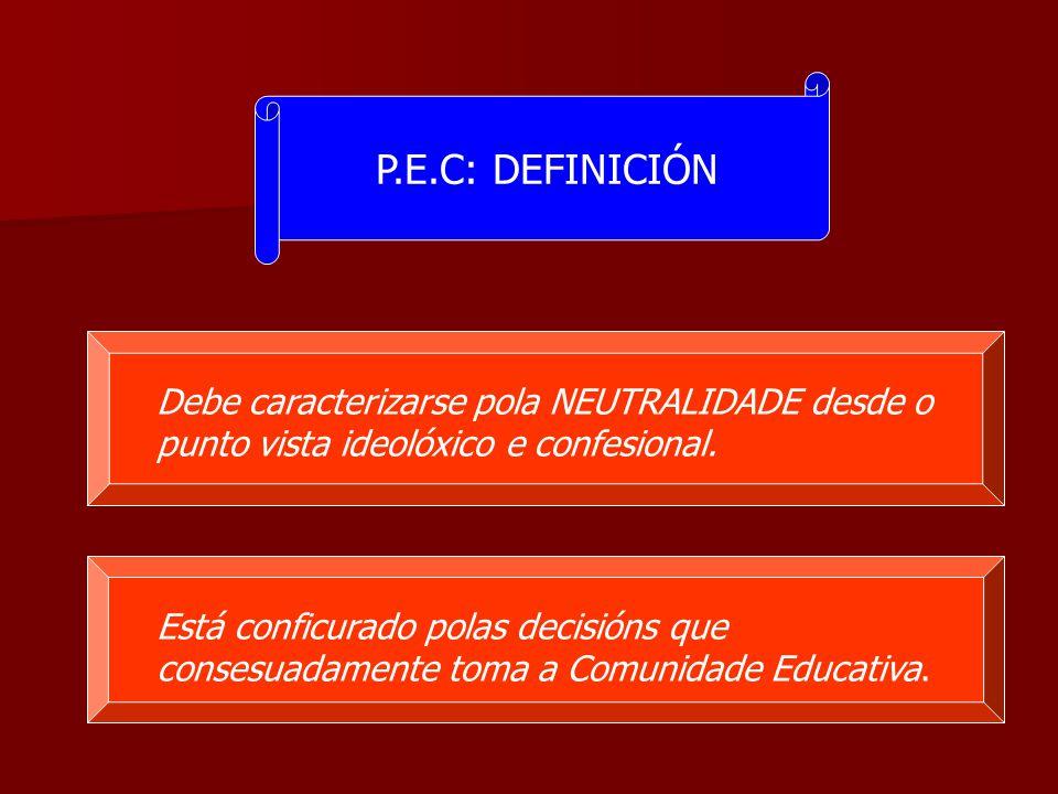 P.E.C: DEFINICIÓN Debe caracterizarse pola NEUTRALIDADE desde o punto vista ideolóxico e confesional.